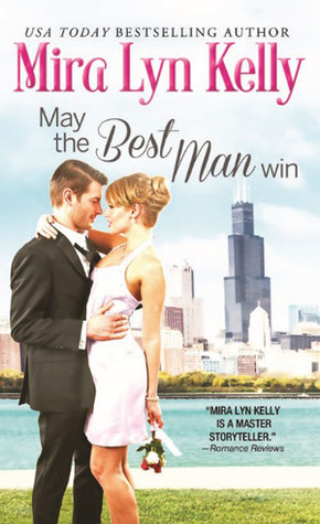 Blog Tour: May The Best Man Win by Mira Lyn Kelly (Excerpt, Review & Giveaway)