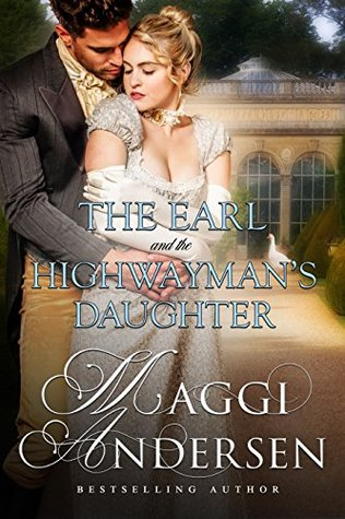 Spotlight: The Earl and the Highwayman's Daughter by Maggi Andersen (Guest Post, Excerpt & Giveaway)